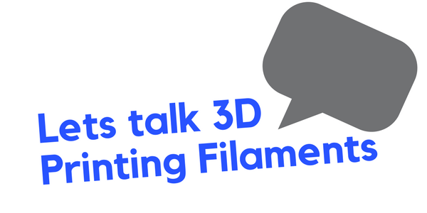 Lets talk 3D Printing Filaments